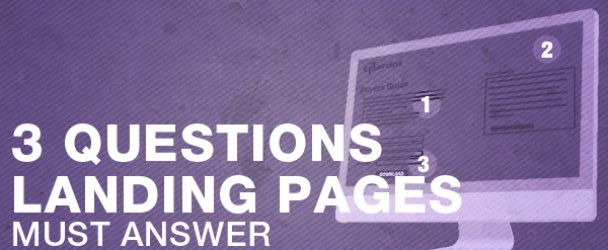 3 Questions Landing Page Optimization Must Answer